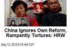 China Ignores Own Reform, Rampantly Tortures: HRW
