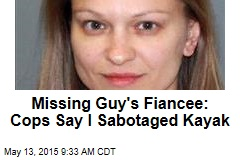 Missing Guy's Fiancee: Cops Say I Sabotaged Kayak