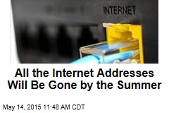 All the Internet Addresses Will Be Gone by the Summer
