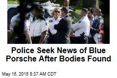 Police Seek News of Blue Porsche After Bodies Found