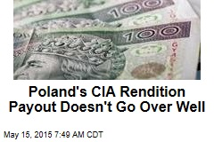 Poland's CIA Rendition Payout Doesn't Go Over Well