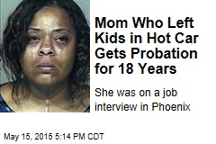 Mom Who Left Kids in Hot Car Gets Probation for 18 Years