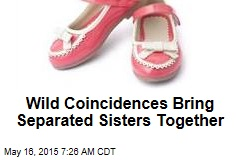 Wild Coincidences Bring Separated Sisters Together