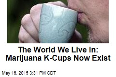The World We Live In: Marijuana K-Cups Now Exist