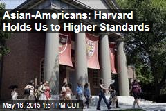 Asian-Americans: Harvard Holds Us to Higher Standards