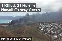 1 Killed, 21 Hurt in Hawaii Osprey Crash