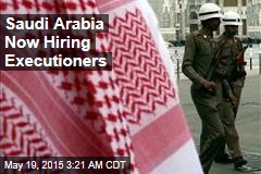 Saudi Arabia Now Hiring Executioners