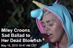 Miley Croons Sad Ballad to Her Dead Blowfish