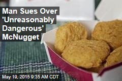 Man Sues Over 'Unreasonably Dangerous' McNugget