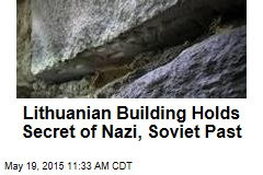 Lithuanian Building Holds Secret of Nazi, Soviet Past
