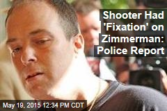 Shooter Had 'Fixation' on Zimmerman: Police Report