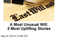 A Most Unusual Will: 5 Most Uplifting Stories