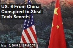US: 6 From China Conspired to Steal Tech Secrets