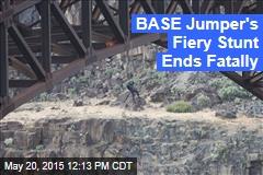 BASE Jumper's Fiery Stunt Ends Fatally