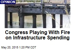 Congress Playing With Fire on Infrastructure Spending