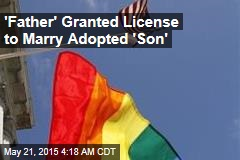 'Father' Granted License to Marry Adopted Son