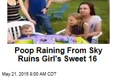 Poop Raining From Sky Ruins Girl's Sweet 16