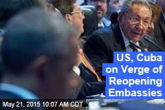 US, Cuba on Verge of Reopening Embassies
