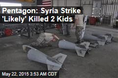 Pentagon: Syria Strike 'Likely' Killed 2 Kids