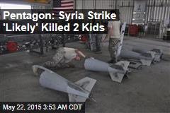 Pentagon: Syria Strike 'Likely' Killed 2 Kids