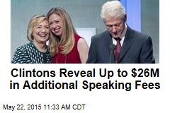 Clintons Reveal Up to $26M in Additional Speaking Fees