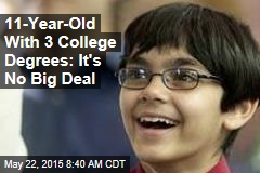 11-Year-Old With 3 College Degrees: It's No Big Deal