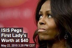 ISIS Pegs First Lady's Worth at $40