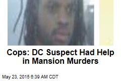 Cops: DC Suspect Had Help in Mansion Murders
