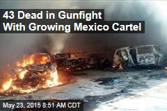 43 Dead in Gunfight With Growing Mexico Cartel