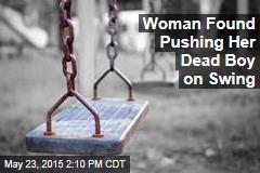 Woman Found Pushing Her Dead Boy on Swing