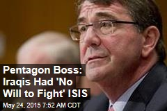 Pentagon Boss: Iraqis Had 'No Will to Fight' ISIS