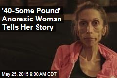 '40-Some Pound' Anorexic Woman Tells Her Story