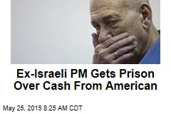 Ex-Israeli PM Gets Prison Over Cash From American