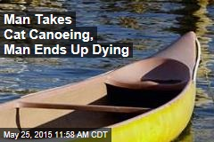 Man Takes Cat Canoeing, Man Ends Up Dying