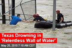 Texas Drowning in 'Relentless Wall of Water'
