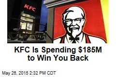 KFC Is Spending $185M to Win You Back