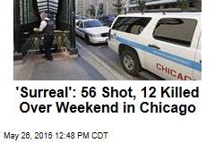 'Surreal': 56 Shot, 12 Killed Over Chicago Weekend