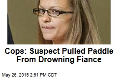 Cops: Suspect Pulled Paddle From Drowning Fiance