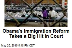 Obama's Immigration Reform Takes a Big Hit in Court
