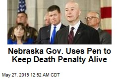 Nebraska Gov. Uses Pen to Keep Death Penalty Alive