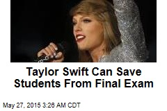 Taylor Swift Can Save Students From Final Exam