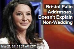 Bristol Palin Addresses, Doesn't Explain Non-Wedding