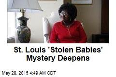 St. Louis 'Stolen Babies' Mystery Deepens