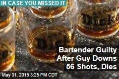 Bartender Guilty After Guy Downs 56 Shots, Dies