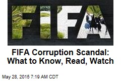 FIFA Corruption Scandal: What to Know, Read, Watch