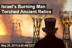 Israel's Burning Man Torched Ancient Relics