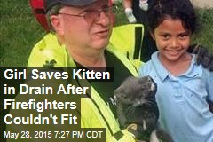 Girl Saves Kitten in Drain After Firefighters Couldn't Fit