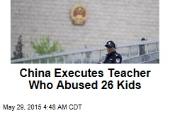 China Executes Teacher Who Abused 26 Kids