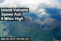Island Volcano Spews Ash 6 Miles High