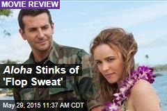 Aloha Stinks of 'Flop Sweat'